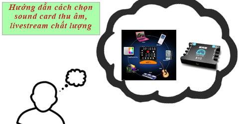 Hướng dẫn cách mua sound card thu âm, sound card livestream